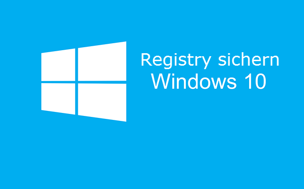 windows 10 - Windows 10 – Registry sichern, Backup erstellen